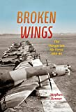 Broken Wings: The Hungarian Air Force, 1918-45 (English Edition)