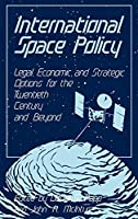 International Space Policy: Legal, Economic, and Strategic Options for the Twentieth Century and Beyond