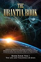 The Urantia Book: Book Four, Vol I: The Life and Teachings of Jesus: New Edition, single column formatting, larger and easier to read fonts, cream paper