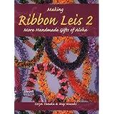 Making Ribbon Leis 2: More Handmade Gifts Of Aloha
