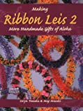 Making Ribbon Leis 2: More Handmade Gifts Of Aloha 画像