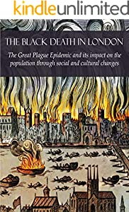THE BLACK DEATH IN LONDON: The Great Plague Epidemic and its impact on the population through social and cultural changes (English Edition)