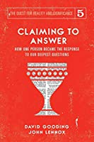 Claiming to Answer: How One Person Became the Response to our Deepest Questions (The Quest for Reality and Significance)