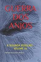 GUERRA DOS ANJOS: A SEGUNDA REBELIÃO - VOLUME 01