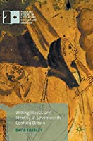 Writing Illness and Identity in Seventeenth-Century Britain (Palgrave Studies in Literature, Science and Medicine)