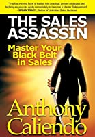 The Sales Assassin: Master Your Black Belt in Sales