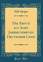 Die Ernte Aus Acht Jahrhunderten Deutscher Lyrik (Classic Reprint)