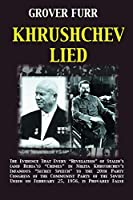"Khrushchev Lied: The Evidence That Every ""Revelation"" of Stalin's (and Beria's) ""Crimes"" in Nikita Khrushchev's Infamous ""Secret Speech"" to the 20th Party Congress of the Communist Party of the Soviet Union on February 25, 1956, is Provably False*"
