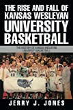 The Rise and Fall of Kansas Wesleyan University Basketball: The History of Kansas Wesleyan University Basketball