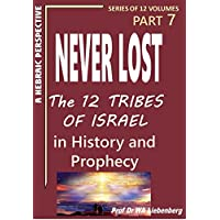 Never Lost: The Twelve Tribes of Israel: Book 7: The Mystery of the Twelve Tribes of Israel in History and Prophecy! (English Edition)
