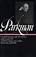 Francis Parkman: France and England in North America Vol. 2 (LOA #12): Count Frontenac and New France under Louis XIV / A Half-Century of Conflict /   Montcalm and Wolfe (Library of America Francis Parkman Edition)