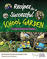 Recipes for a Successful School Garden: A Guide for Parents and Teachers