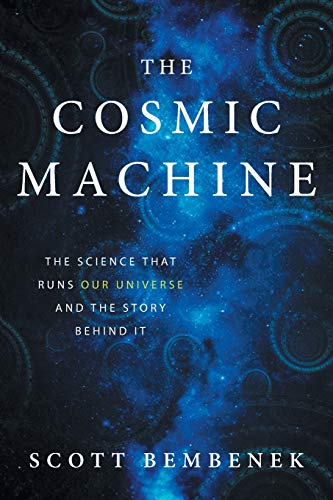 Download The Cosmic Machine: The Science That Runs Our Universe and the Story Behind It 0997934107
