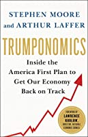 Trumponomics: Inside the America First Plan to Revive Our Economy (International Edition)