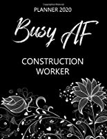 Busy AF Planner 2020 - Construction Worker: Monthly Spread & Weekly View Calendar Organizer - Agenda & Annual Daily Diary Book