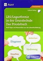 LRS - Legasthenie in der Grundschule: Das Praxisbuch, Profi-Tipps und Materialien aus der Lehrerfortbildung (1. bis 4. Klasse)