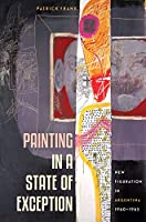 Painting in a State of Exception: New Figuration in Argentina, 1960-1965