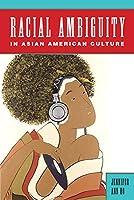 Racial Ambiguity in Asian American Culture (Asian American Studies Today)