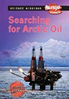 Searching for Arctic Oil (Raintree freestyle Express: Science Missions)