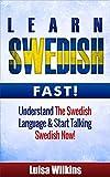 Swedish: Learn Swedish Fast. Understand The Swedish Language & Start Talking Swedish Now (Swedish Language, Travel Guide) (English Edition)