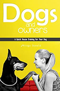 Dogs And Owners: A Quick House Training For Your Dog by [Oswald, Ringo]