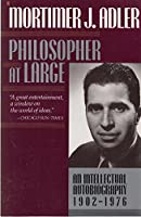 PHILOSOPHER AT LARGE AN INTELLECTUAL AUTOBIOGRAPHY