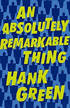 An Absolutely Remarkable Thing by [Green, Hank]