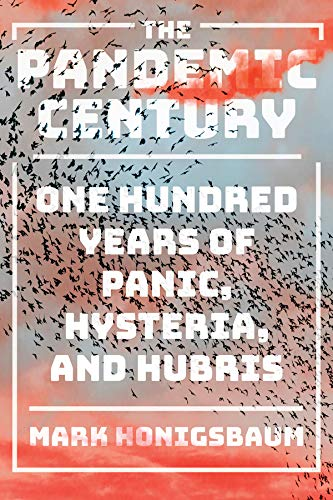 The Pandemic Century: One Hundred Years of Panic, Hysteria, and Hubris (English Edition)