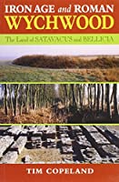 Iron Age and Roman Wychwood: In the Land of Satavacus and Bellicia
