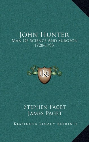 John Hunter: Man of Science and Surgeon 1728-1793