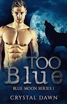 Too Blue (Blue Moon Pack Book 1) by [Dawn, Crystal]