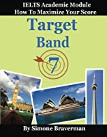 Target Band 7: IELTS Academic Module - How to Maximize Your Score
