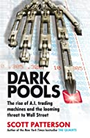 Dark Pools: The rise of A.I. trading machines and the looming threat to Wall Street