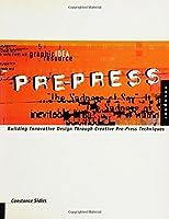 Pre-Press: Building Innovative Design Through Creative Pre-Press Techniques (Graphic Idea Resource)
