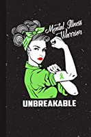 Mental Illness Warrior Unbreakable: Mental Illness Awareness Gifts Blank Lined Notebook Support Present For Men Women Green Ribbon Awareness Month / Day Journal for Him Her