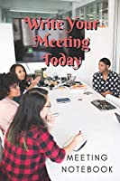 """Write Your Meeting Today: Meeting Notebook For Meeting Minutes And Organize With Meeting Focus, Action Items, Follow Up Notes   160 Pages of Minutes Book    6"""" x 9"""" Pocket Size with Elegant Cover"""