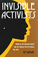 Invisible Activists: Women of the Louisiana Naacp and the Struggle for Civil Rights, 1915-1945 (Conflicting Worlds: New Dimensions of the American Civil War)