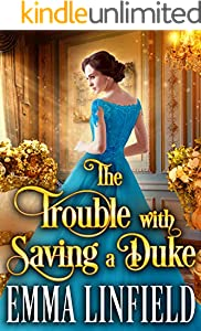 The Trouble with Saving a Duke: A Historical Regency Romance Novel (English Edition)