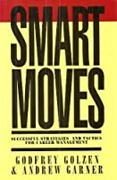 Smart Moves: Successful Strategies and Tactics for Career Management