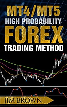 MT4/MT5 High Probability Forex Trading Method (Forex, Forex Trading System, Forex Trading Strategy,  Oil, Precious metals, Commodities, Stocks, Currency Trading, Bitcoin Book 2) by [Brown, Jim]
