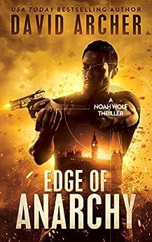 Edge of Anarchy - A Noah Wolf Thriller by [Archer, David]