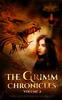 The Grimm Chronicles, Vol. 2 (The Grimm Chronicles Box Set) by [Brosky, Ken, Fontaine, Isabella]