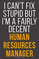 I Can't Fix Stupid But I'm A Fairly Decent Human Resources Manager: Funny Blank Lined Notebook For Coworker, Boss & Friend