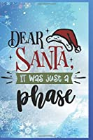 Dear Santa, It Was Just A Phase: Fun Gift Christmas Notebook and Holiday Card Alternative / Journal / Diary