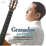 Granados on Guitar グラナドス没後100年によせて ギター版による12のスペイン舞曲(全曲)