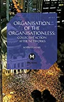 The Organisation of the Organisationless: Collective Action After Networks (Post-Media Lab)