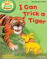 Oxford Reading Tree Read with Biff, Chip, and Kipper: First Stories: Level 3: I Can Trick a Tiger (Read with Biff, Chip & Kipper. First Stories. Level 3)