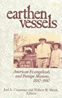 Earthen Vessels: American Evangelicals and Foreign Missions, 1880-1980