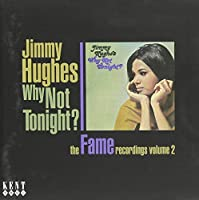 Why Not Tonight: The Fame Recordings Volume 2 by JIMMY HUGHES (2010-03-02)