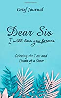 Dear Sis I Will Love You Forever Grief Journal - Grieving the Loss and Death of a Sister: Memory Book for Processing Death | Elegant Blue Design with Plants (Workbook with Prompts)